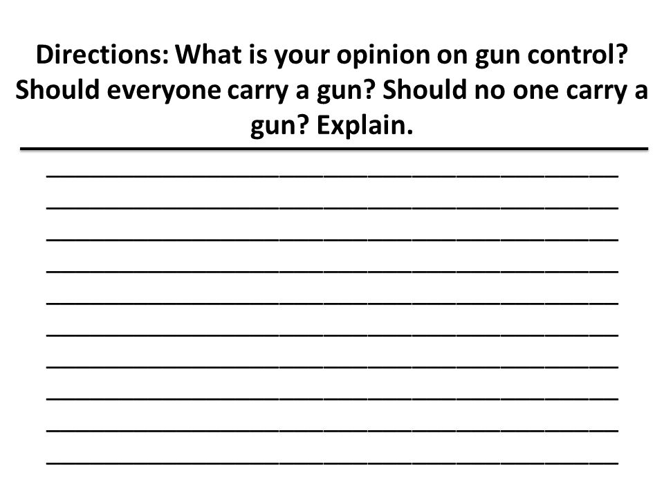 Directions: What is your opinion on gun control