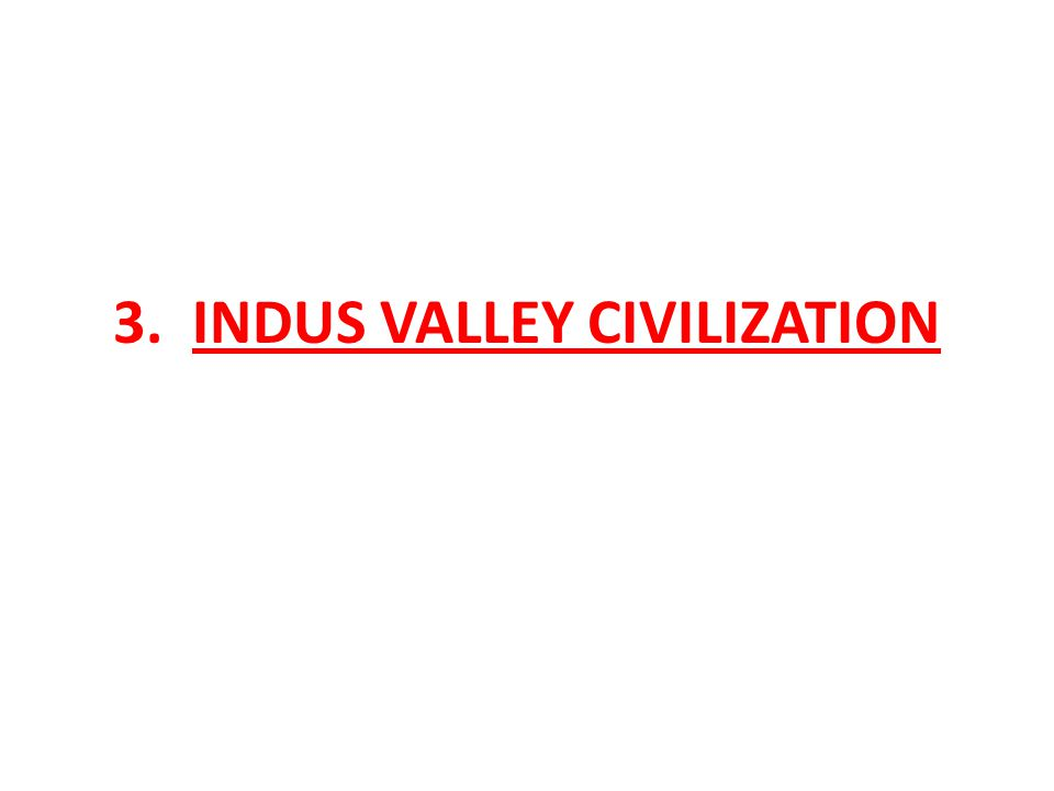 3. INDUS VALLEY CIVILIZATION