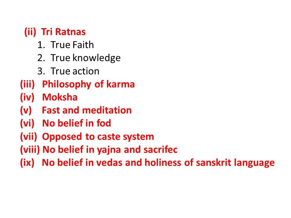 (ii) Tri Ratnas 1. True Faith 2. True knowledge 3