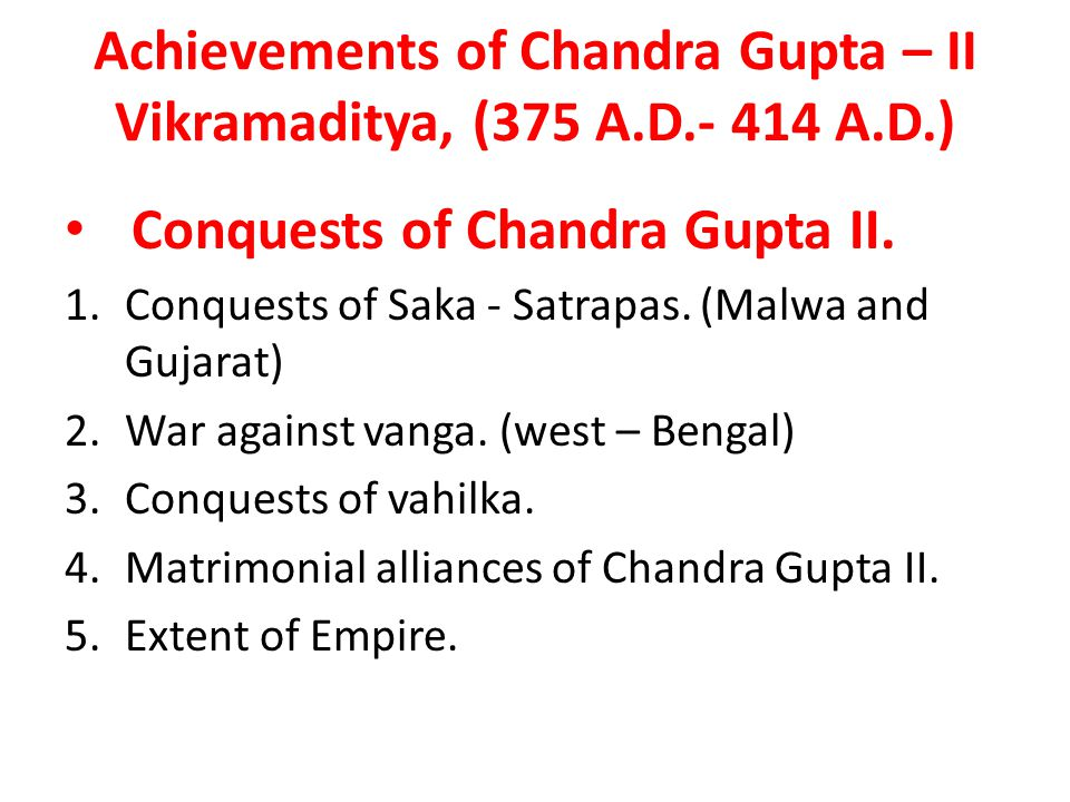 Achievements of Chandra Gupta – II Vikramaditya, (375 A.D.- 414 A.D.)