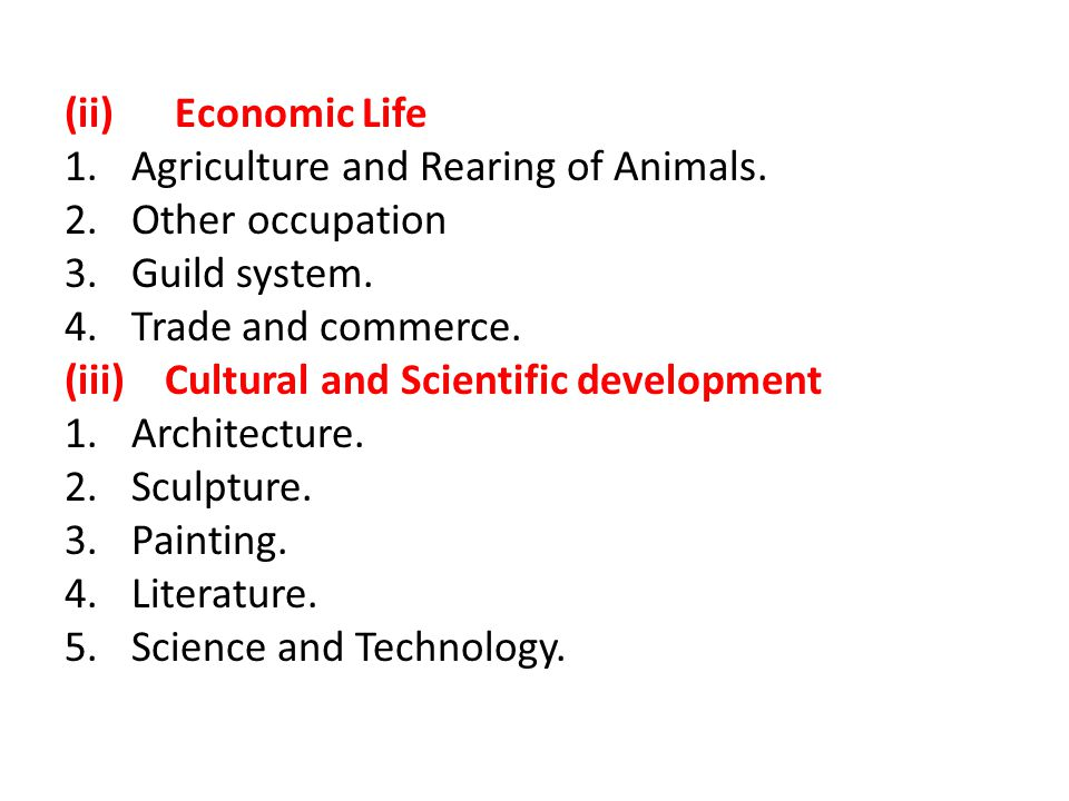 (ii) Economic Life Agriculture and Rearing of Animals. Other occupation. Guild system. Trade and commerce.