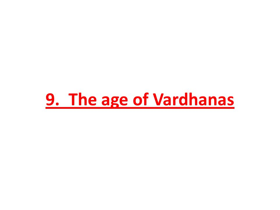 9. The age of Vardhanas