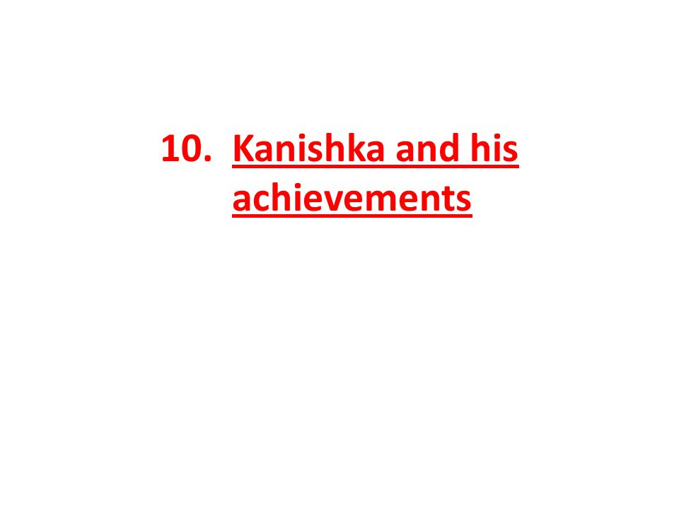 10. Kanishka and his achievements
