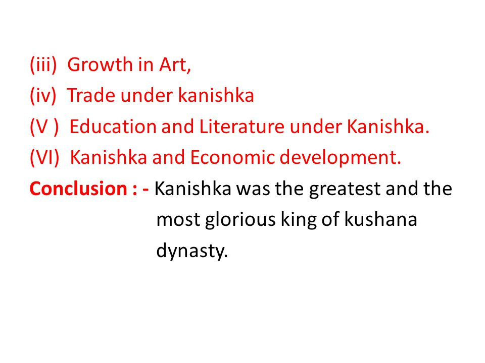 (iii) Growth in Art, (iv) Trade under kanishka. (V ) Education and Literature under Kanishka. Kanishka and Economic development.