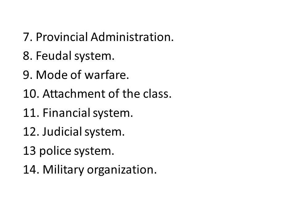7. Provincial Administration. 8. Feudal system. 9. Mode of warfare. 10