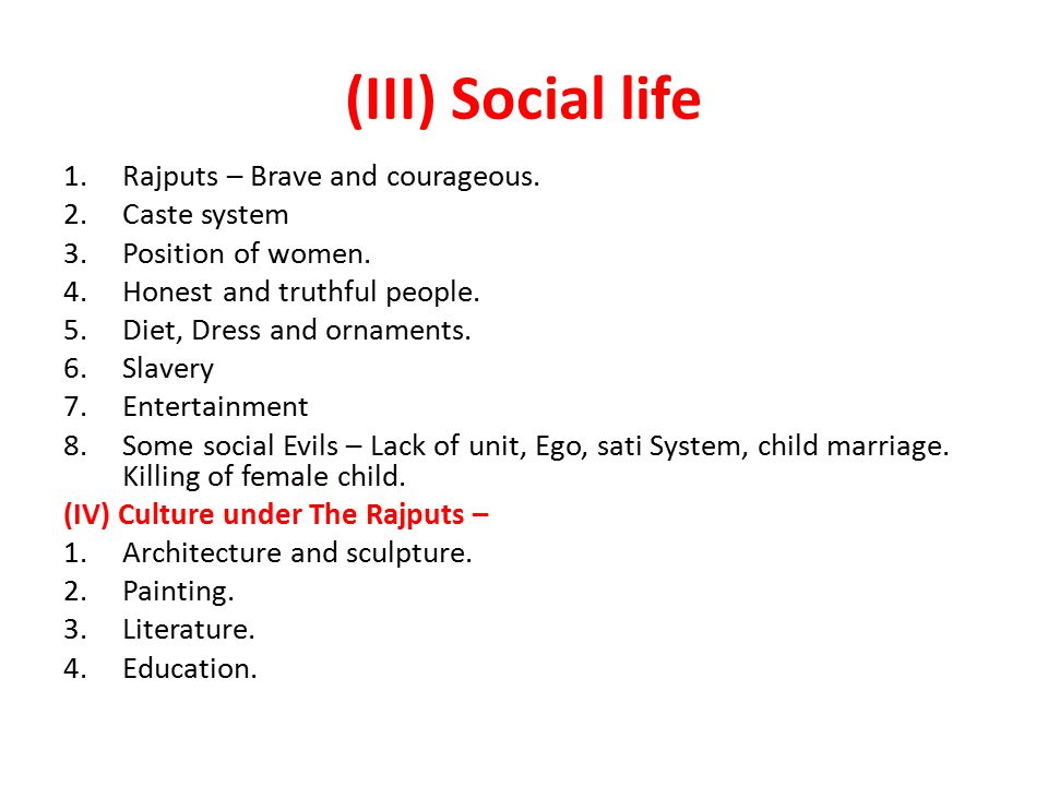 (III) Social life Rajputs – Brave and courageous. Caste system