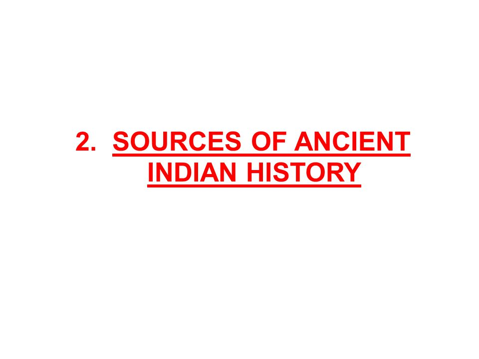 2. SOURCES OF ANCIENT INDIAN HISTORY