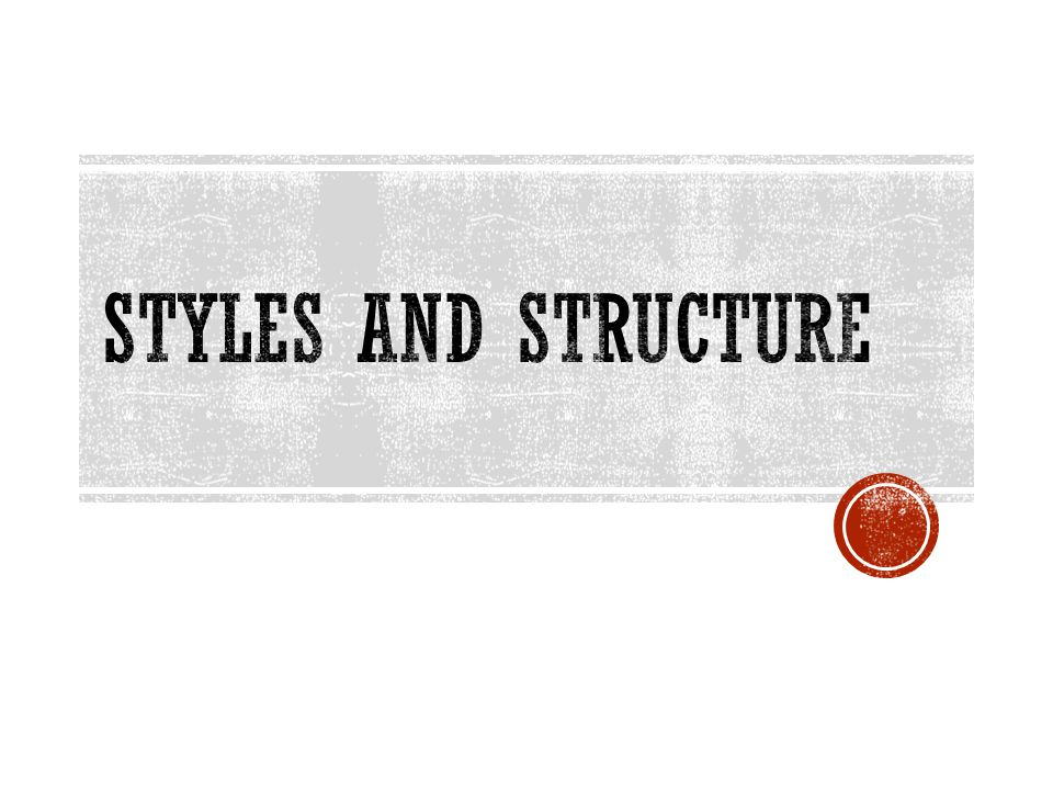 Styles and Structure