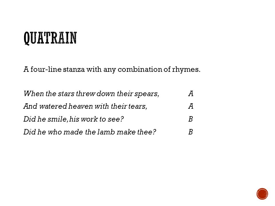 Quatrain A four-line stanza with any combination of rhymes.