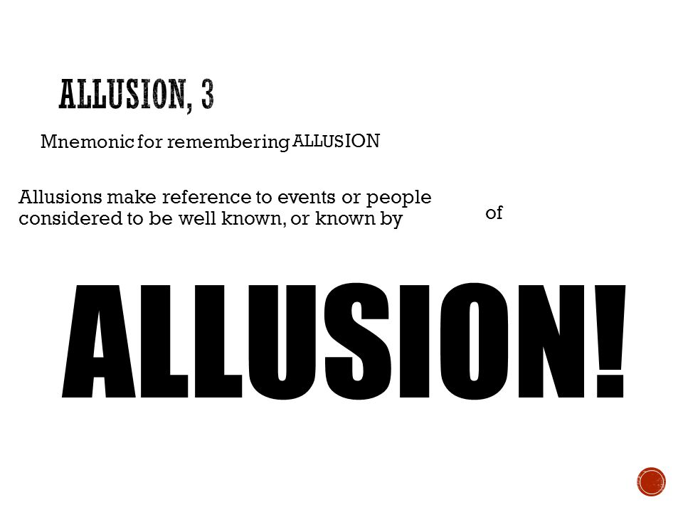 Allusion, 3 Mnemonic for remembering. ALL. US. ION. Allusions make reference to events or people considered to be well known, or known by.