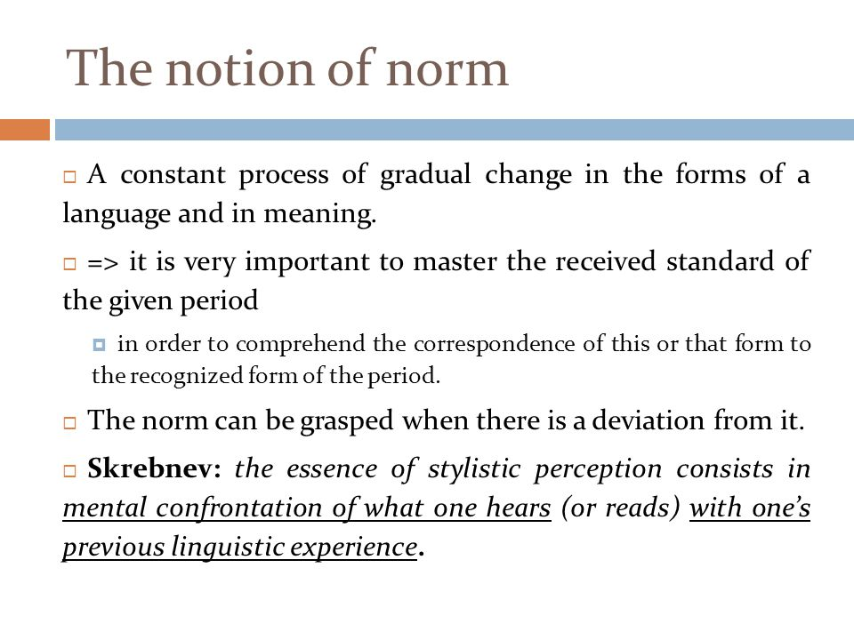 The notion of norm A constant process of gradual change in the forms of a language and in meaning.