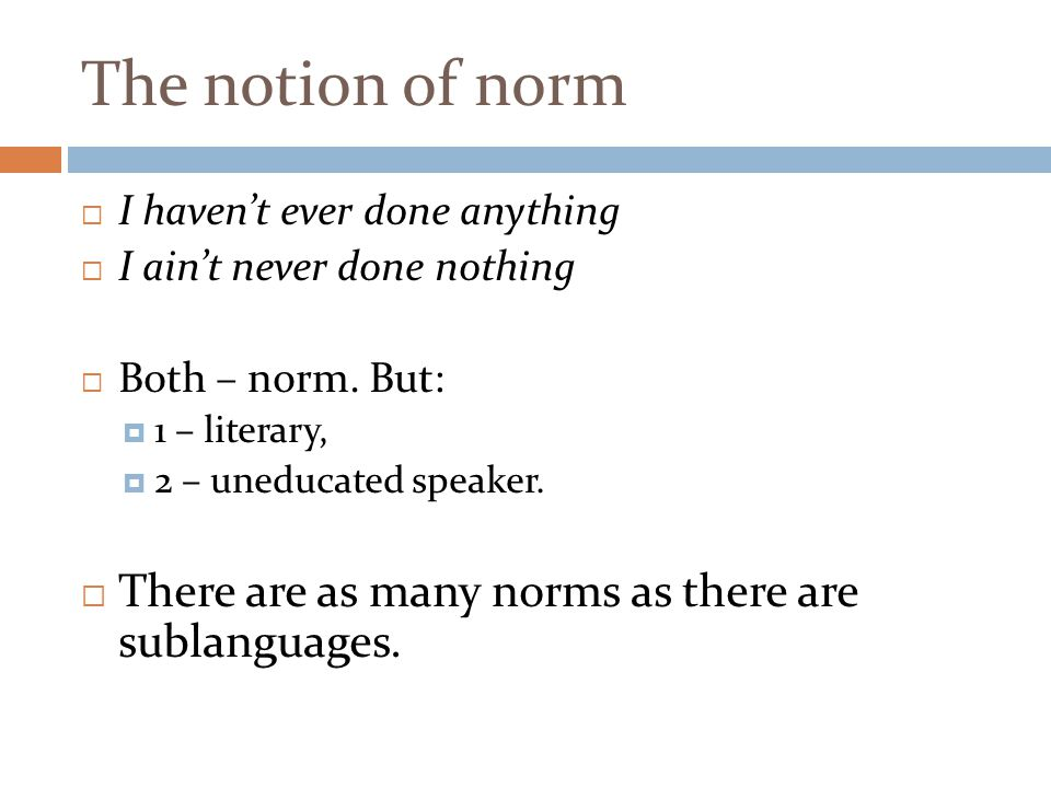 The notion of norm There are as many norms as there are sublanguages.
