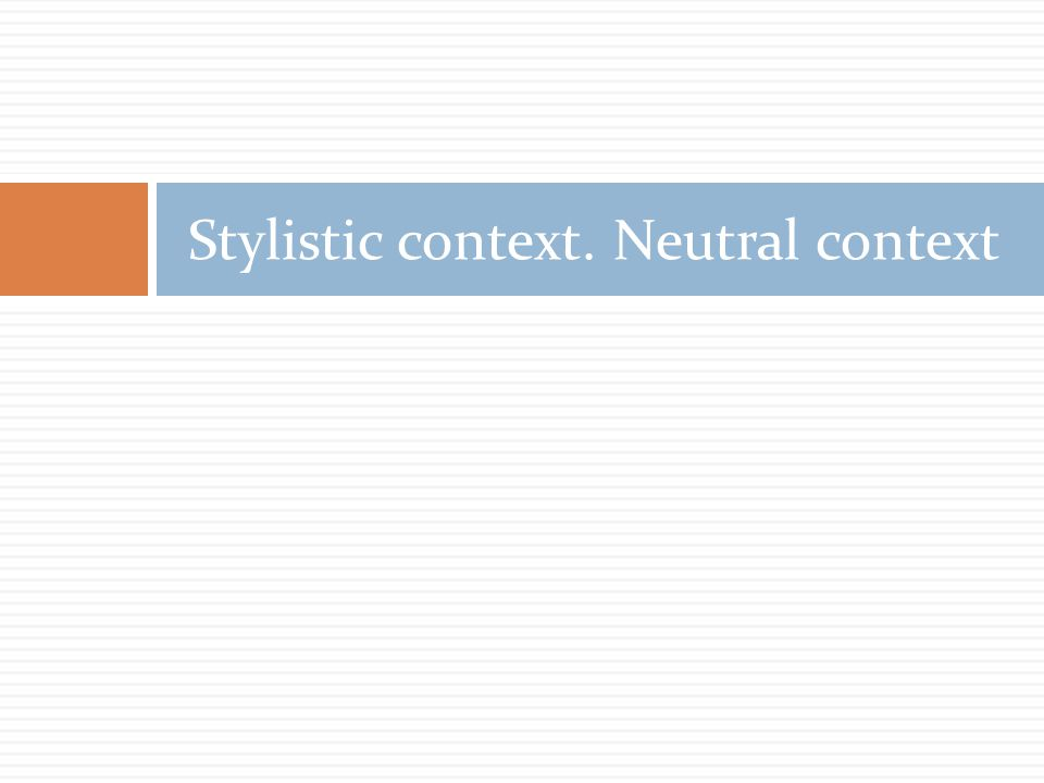 Stylistic context. Neutral context