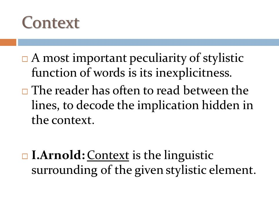 Context A most important peculiarity of stylistic function of words is its inexplicitness.