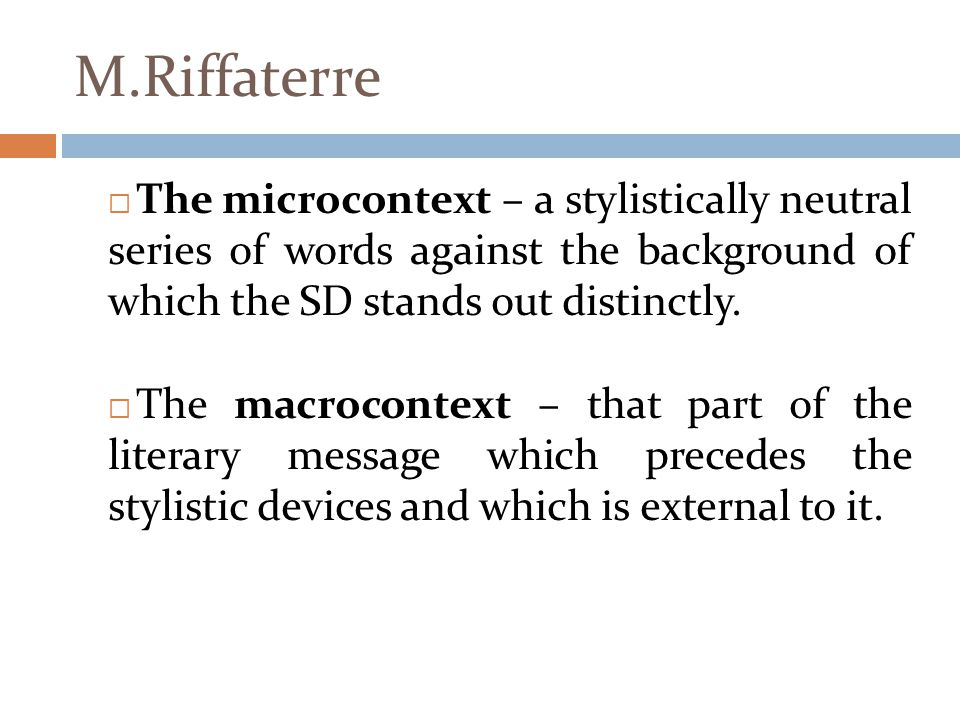 M.Riffaterre The microcontext – a stylistically neutral series of words against the background of which the SD stands out distinctly.