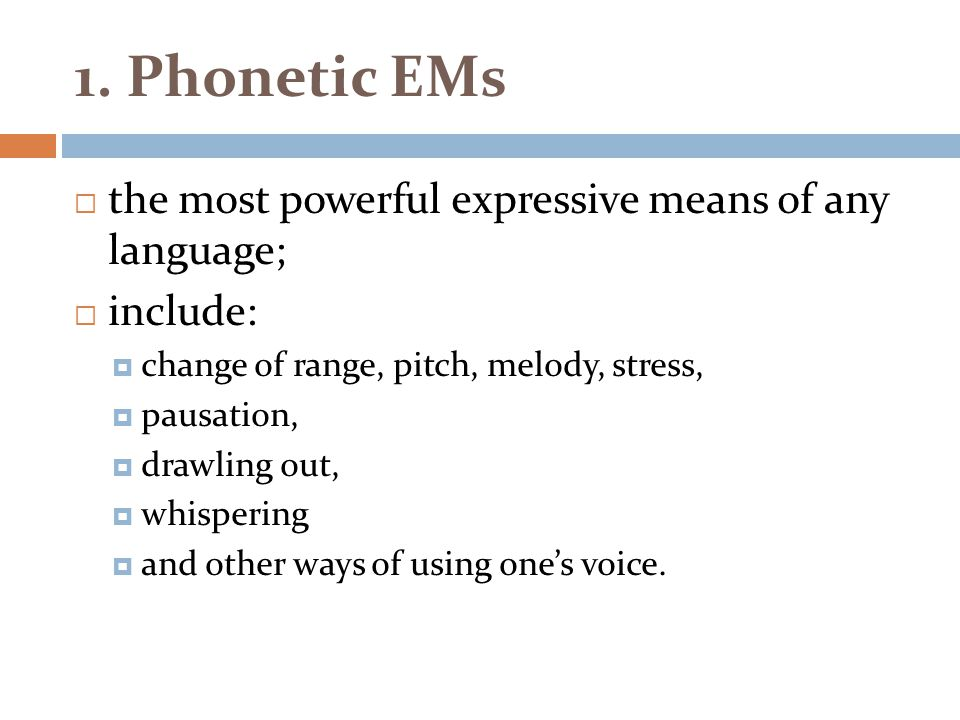 1. Phonetic EMs the most powerful expressive means of any language;