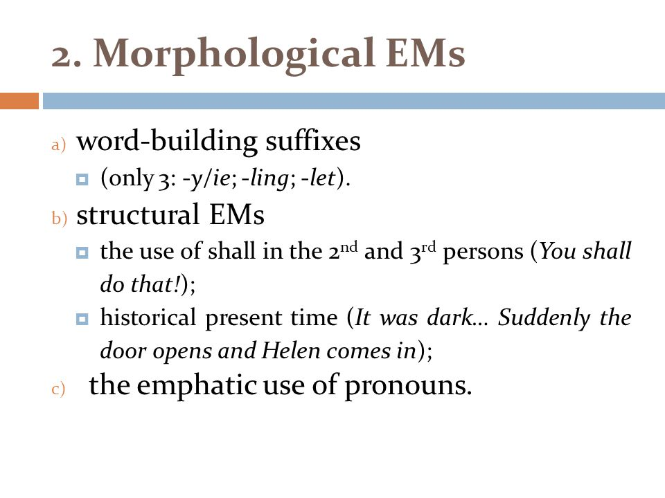 2. Morphological EMs word-building suffixes structural EMs