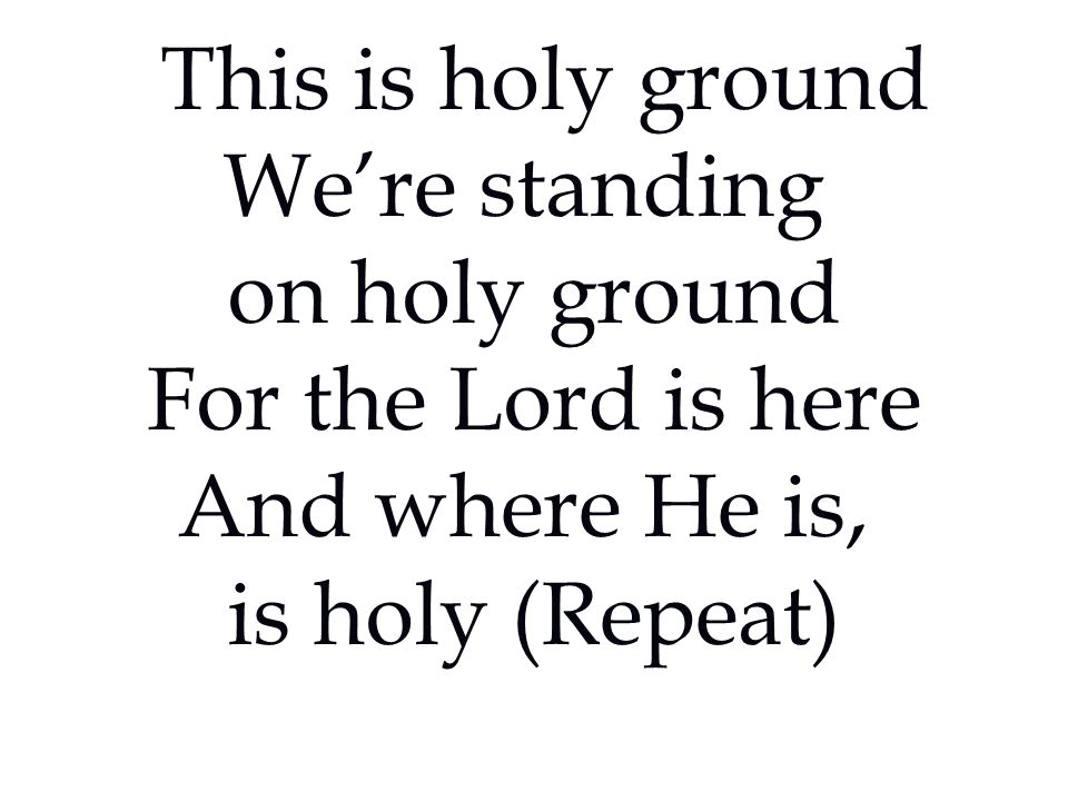 This is holy ground We're standing on holy ground For the Lord is here