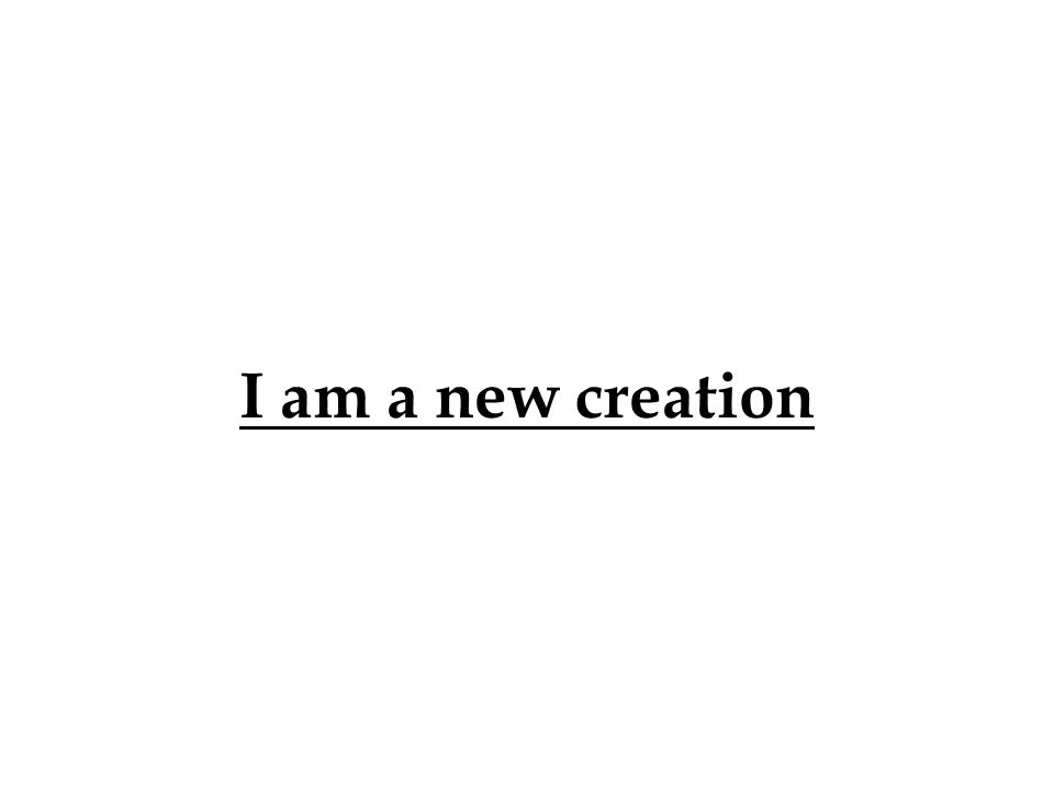I am a new creation 113
