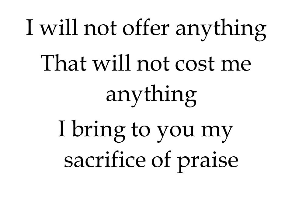 I will not offer anything That will not cost me anything