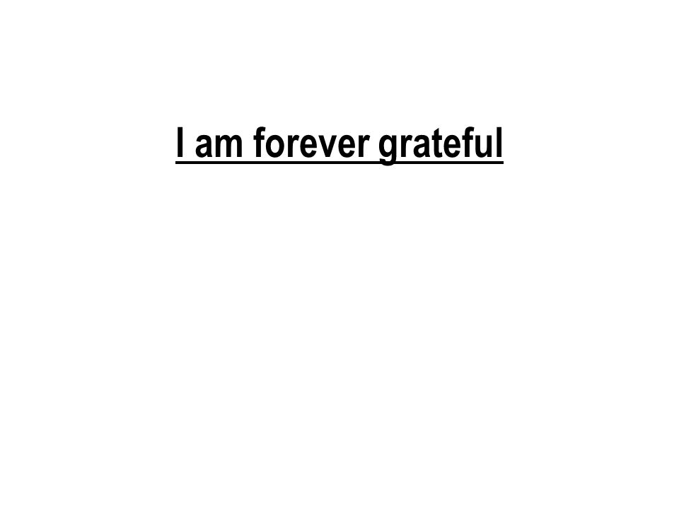 I am forever grateful 125