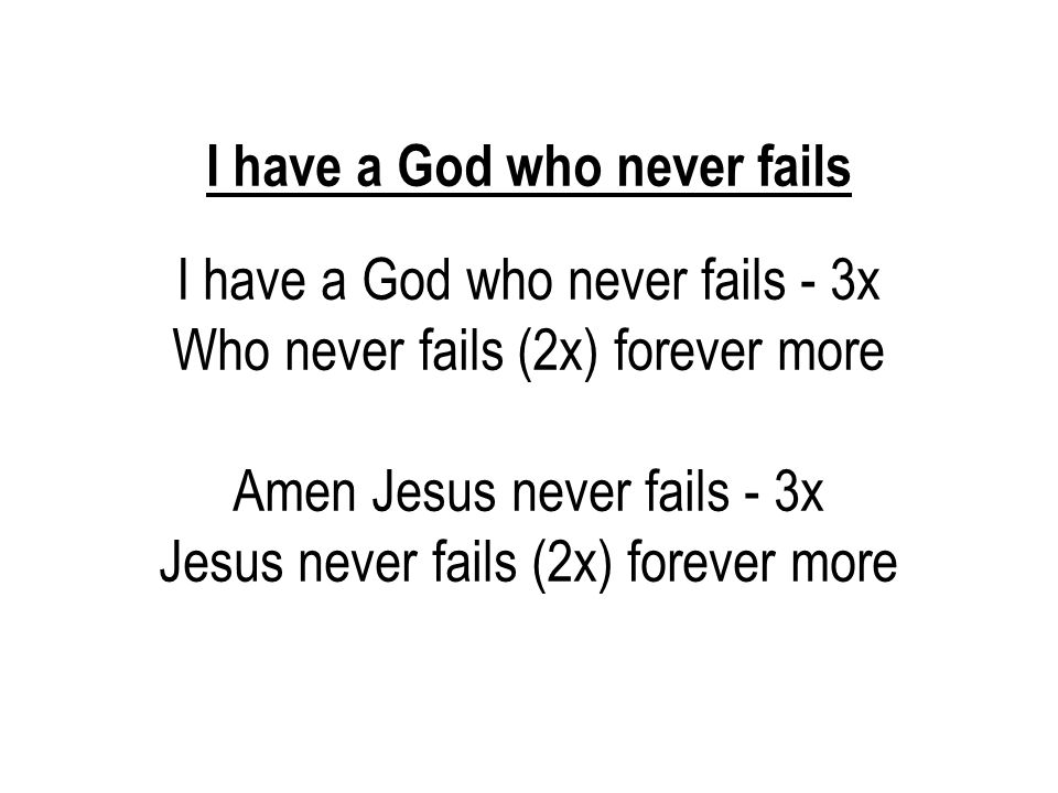 I have a God who never fails