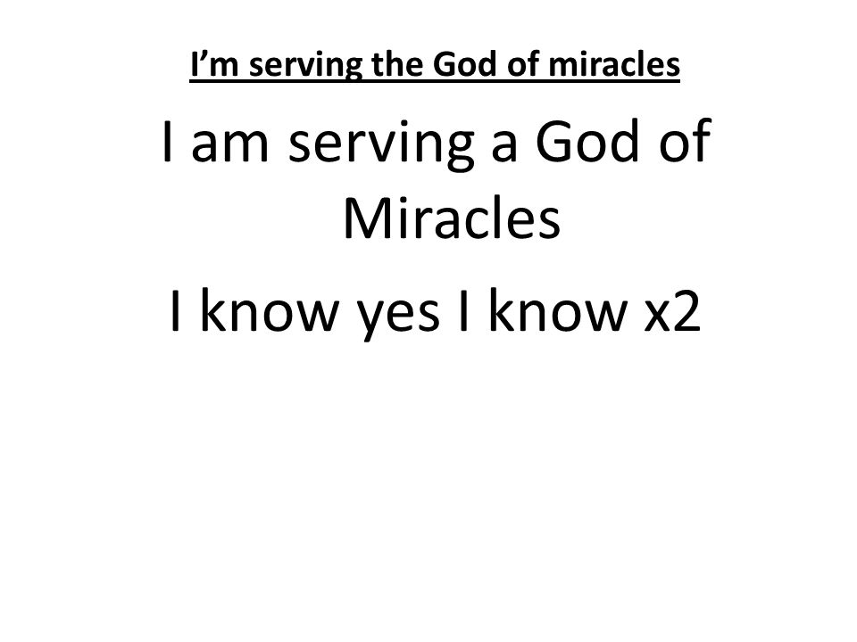 I'm serving the God of miracles