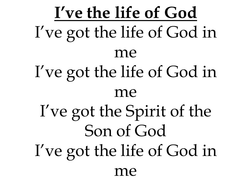 I've the life of God