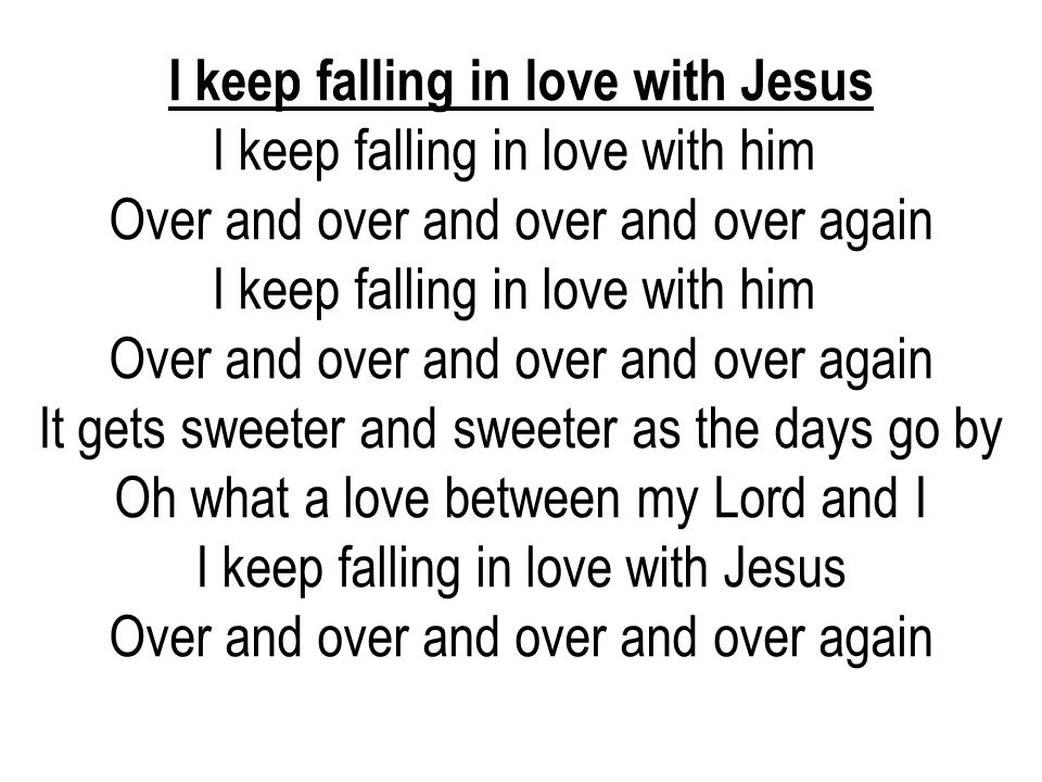 I keep falling in love with Jesus