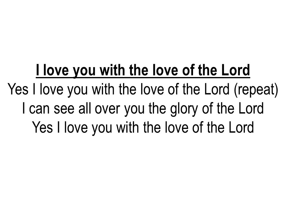 I love you with the love of the Lord