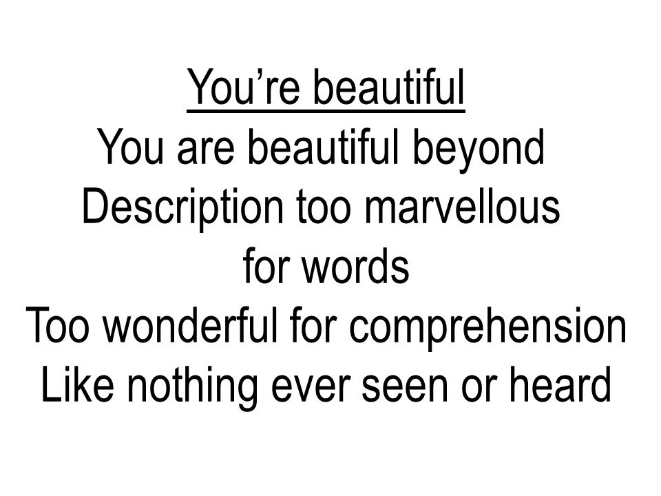 You are beautiful beyond Description too marvellous