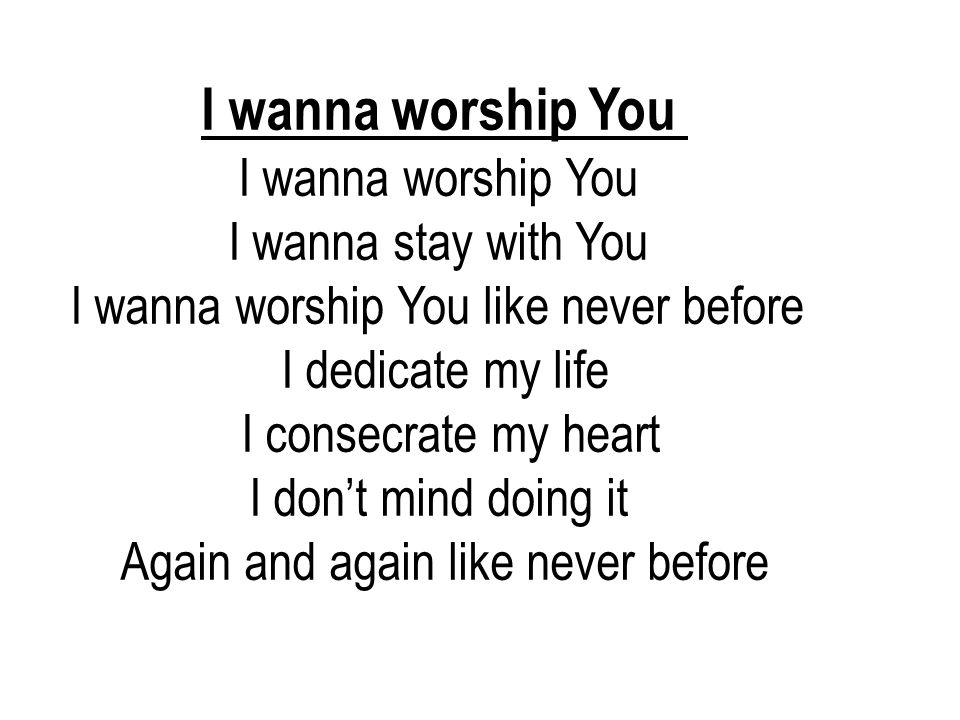 I wanna worship You I wanna stay with You