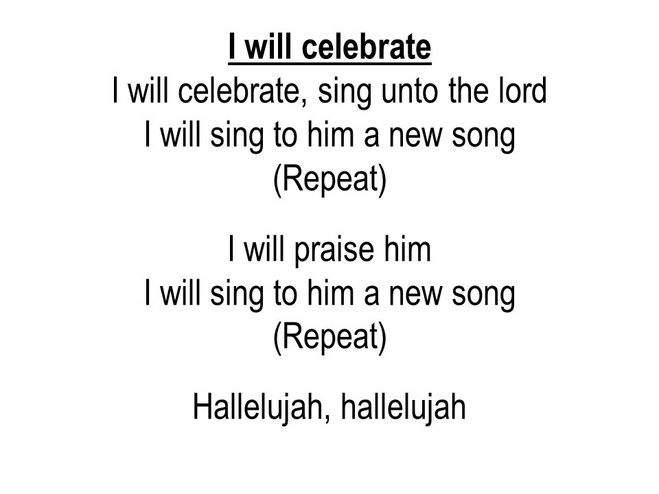 I will celebrate, sing unto the lord I will sing to him a new song