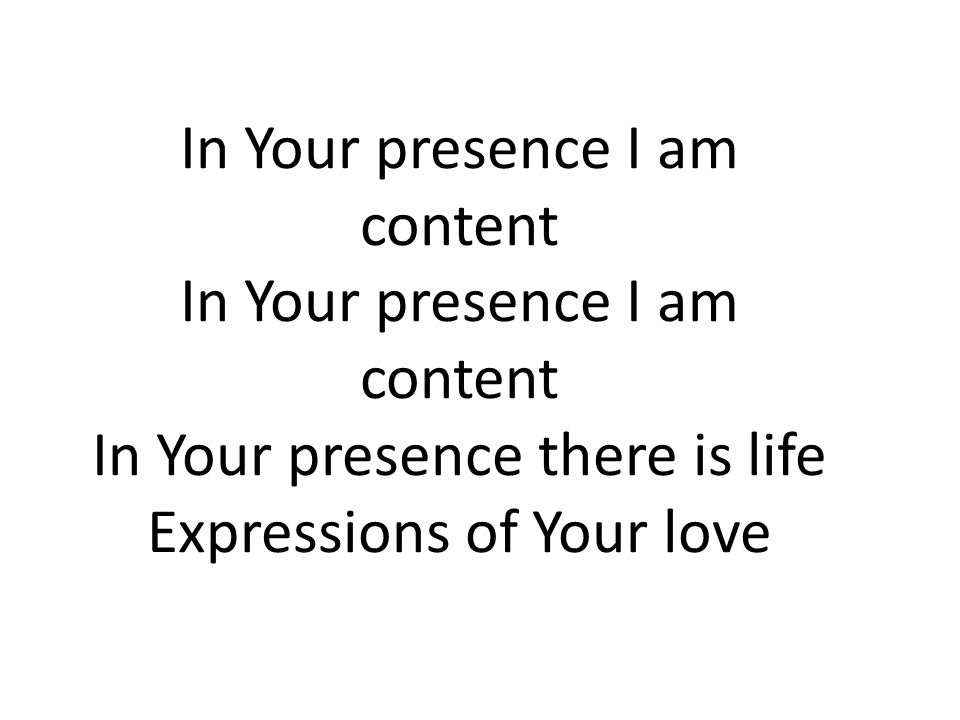 In Your presence I am content
