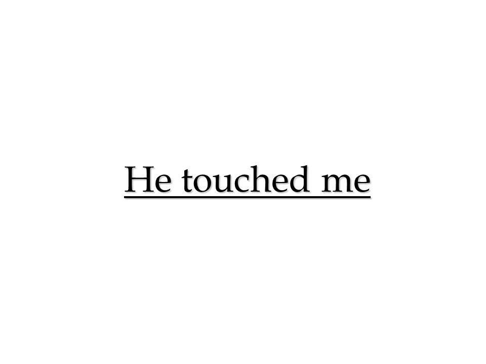 He touched me 19 19 19