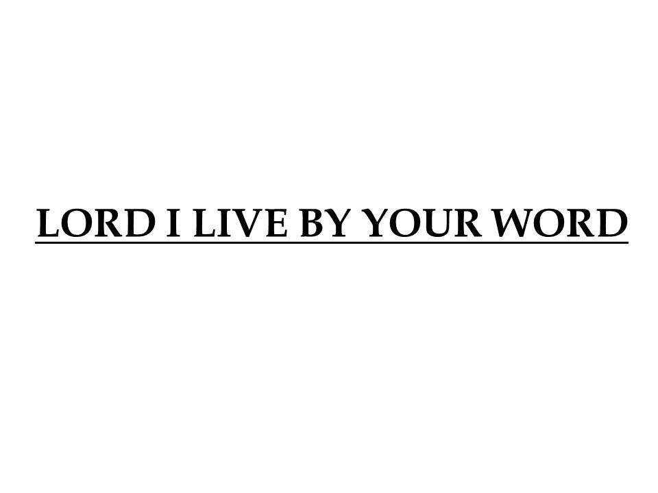 LORD I LIVE BY YOUR WORD 2 2 2