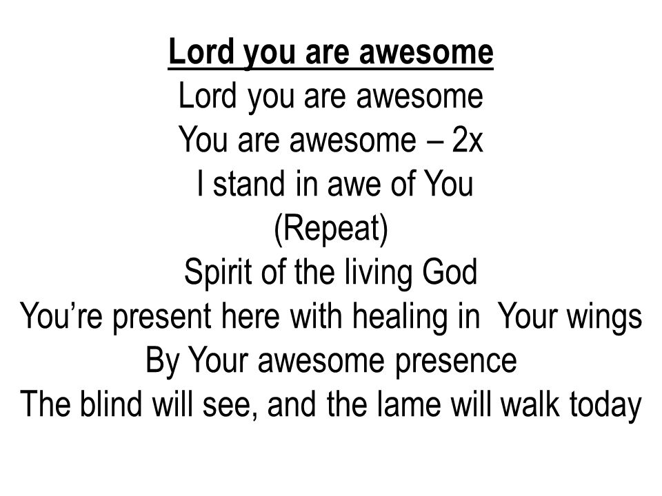 Lord you are awesome You are awesome – 2x