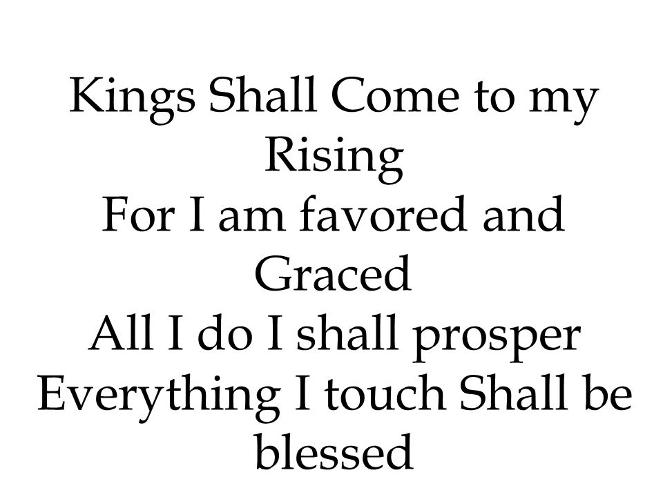 Kings Shall Come to my Rising For I am favored and Graced
