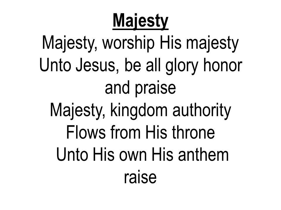 Majesty, worship His majesty Unto Jesus, be all glory honor and praise