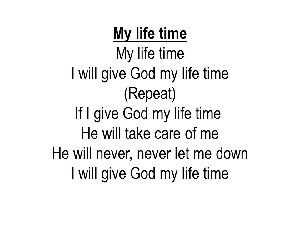 I will give God my life time (Repeat)‏