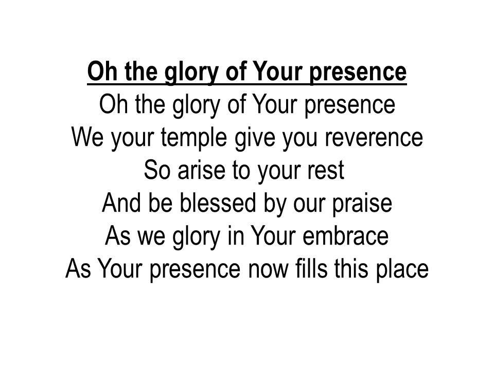 Oh the glory of Your presence