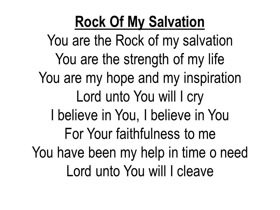 You are the Rock of my salvation You are the strength of my life