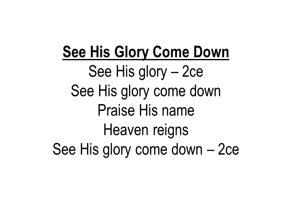 See His glory come down – 2ce