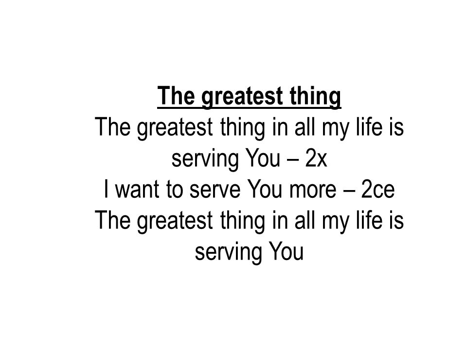 The greatest thing in all my life is serving You – 2x