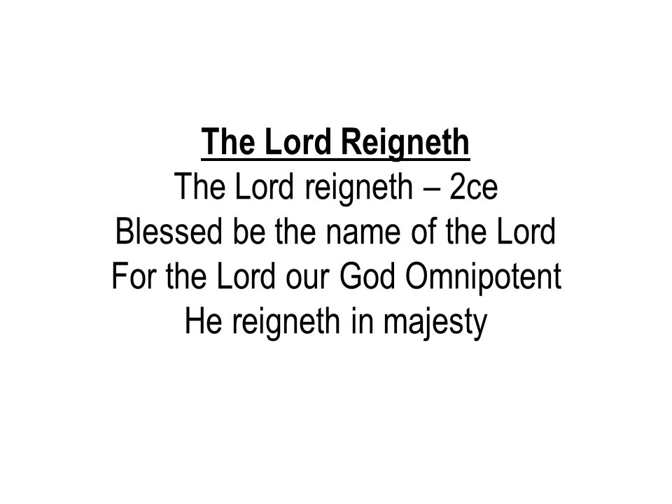 Blessed be the name of the Lord For the Lord our God Omnipotent