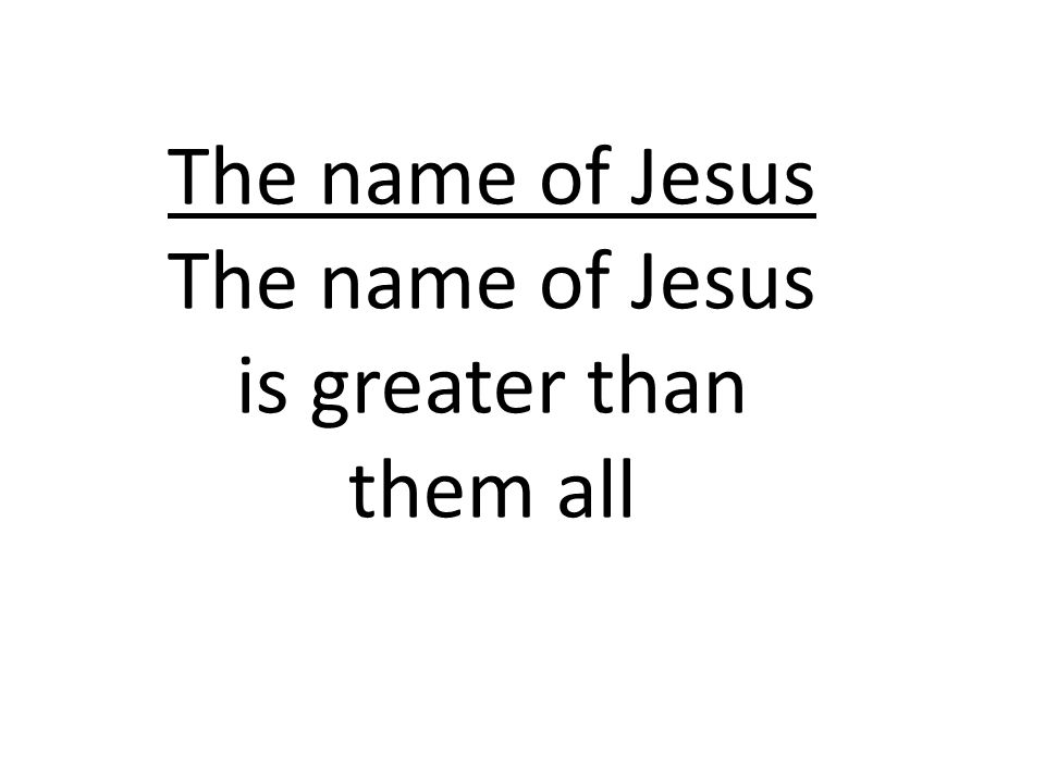 The name of Jesus is greater than them all
