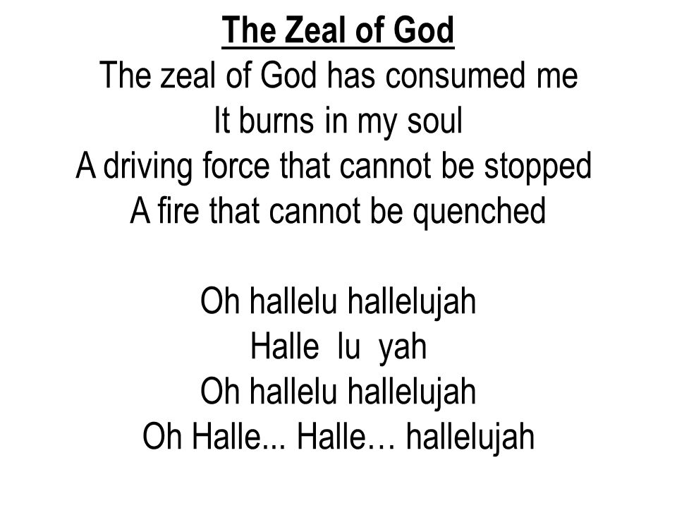 The zeal of God has consumed me It burns in my soul