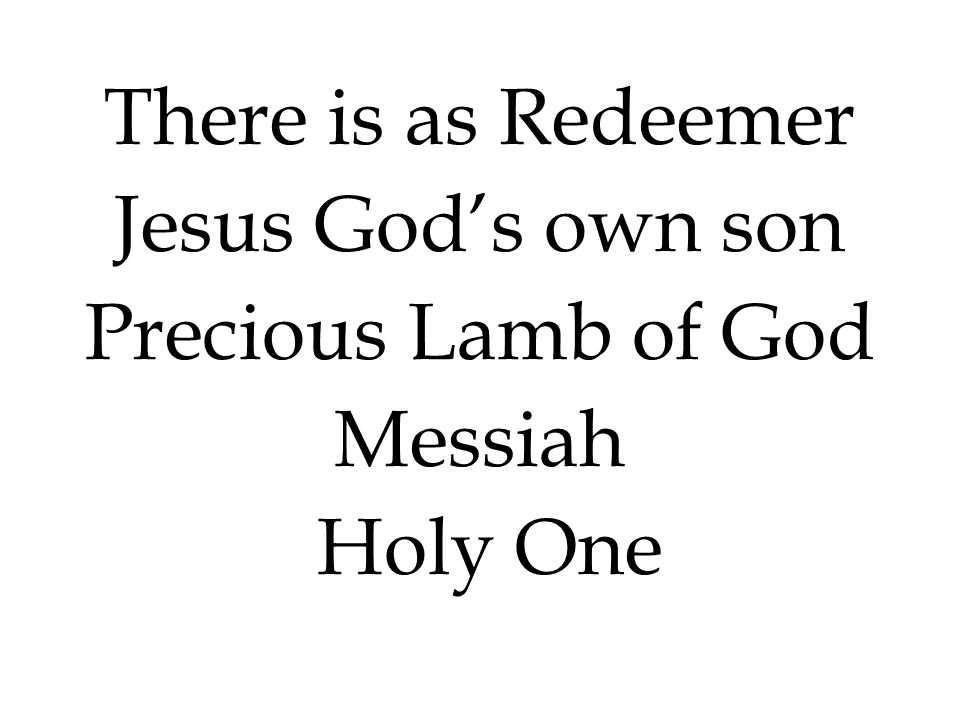Jesus God's own son Precious Lamb of God Messiah