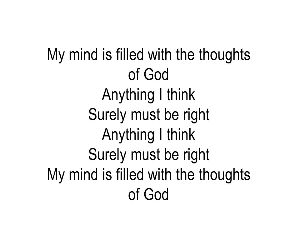My mind is filled with the thoughts of God