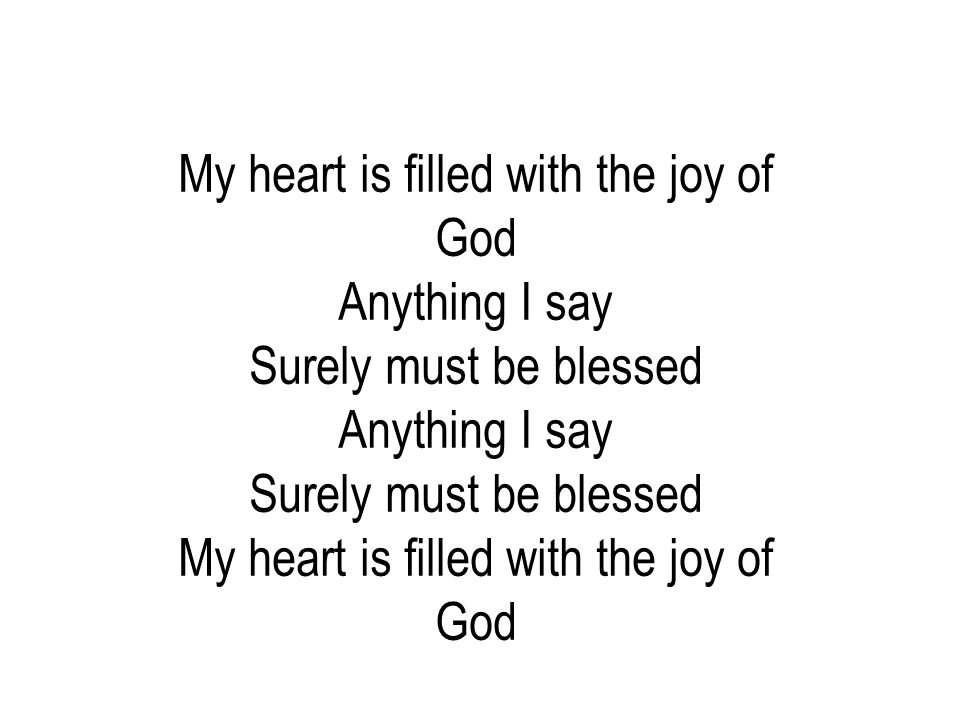 My heart is filled with the joy of God